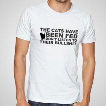 The Cats Have been fed printed T-Shirt