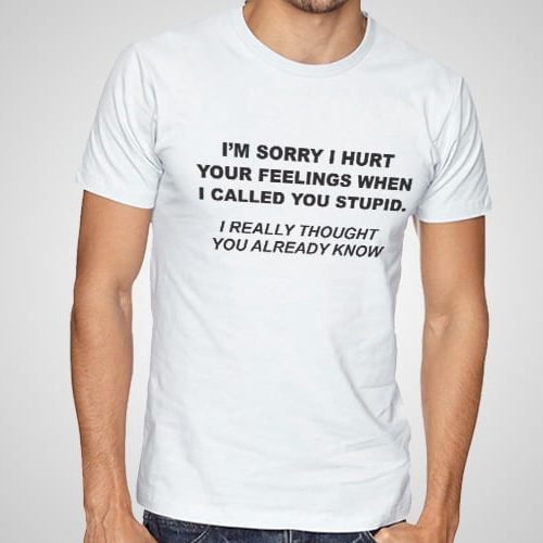 Hurt Your Feeling Printed T-Shirt