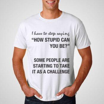 Stupid Challenge Printed T-Shirt