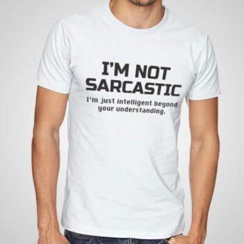 I'm Not Sarcastic Printed T-Shirt