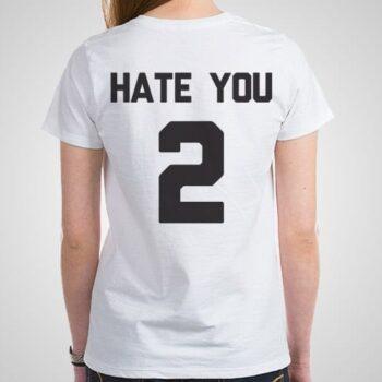 Hate You Too Printed T-Shirt
