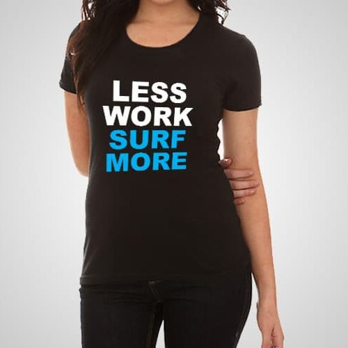 Less Work Surf More Printed T-Shirt