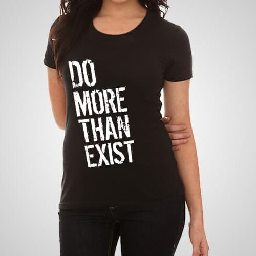 Do More Than Exist Printed T-Shirt