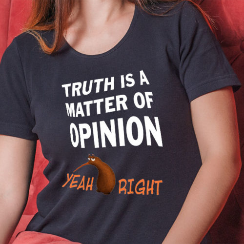 Truth Is A Matter Of Opinion T-Shirt