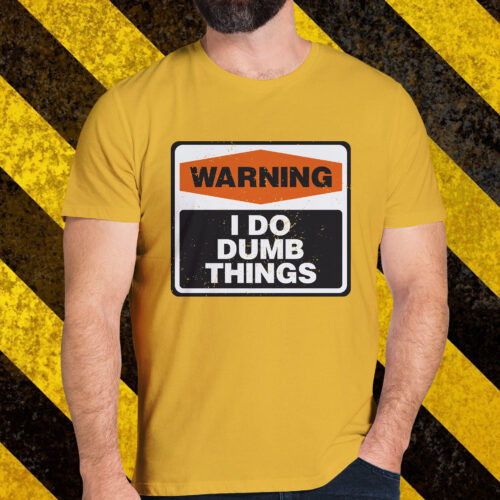 Warning I Do Dumb Things T-Shirt