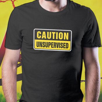 Caution Unsupervised T-Shirt