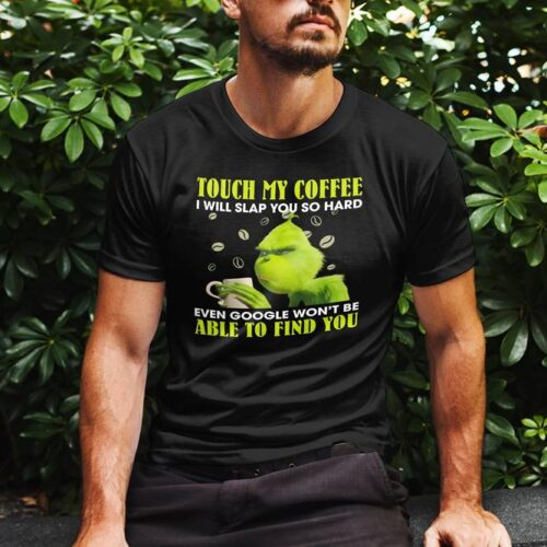 Touch My Coffee Grinch T-Shirt