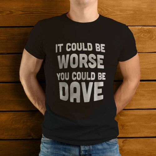It Could Be Worse T-Shirt
