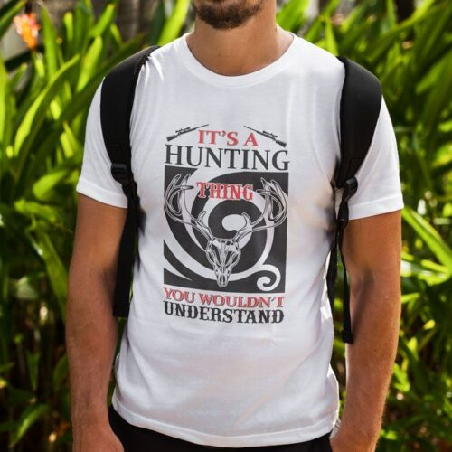 It's A Hunting Thing T-Shirt